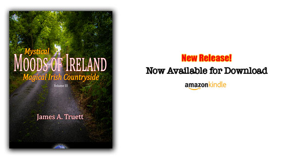 "New Release: ""Mystical Moods of Ireland: Magical Irish Countryside"" by James A. Truett"