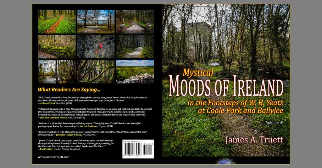 Mystical Moods of Ireland: In the Footsteps of W. B. Yeats at Coole Park and Ballylee, by James A. Truett